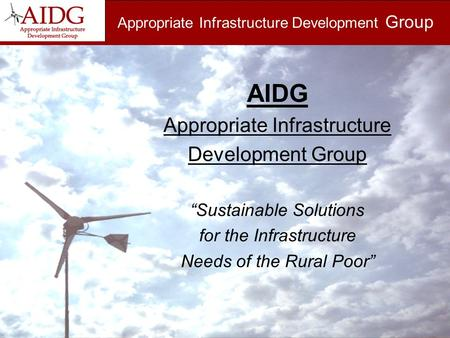 "Appropriate Infrastructure Development Group AIDG Appropriate Infrastructure Development Group ""Sustainable Solutions for the Infrastructure Needs of the."