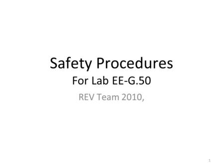 1 Safety Procedures For Lab EE-G.50 REV Team 2010,