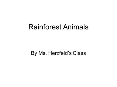 Rainforest Animals By Ms. Herzfeld's Class. Three-Toed Sloth Amy Dainkeh This is the three-toed sloth. The sloth has four legs with three toes. It lives.