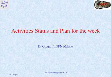 Activities Status and Plan for the week D. Giugni / INFN Milano D. Giugni Monday Meeting 2011-01-30 1.