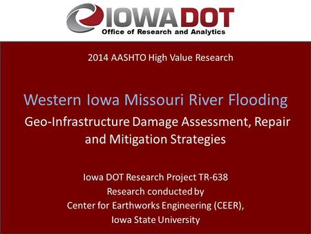 Office of Research and Analytics Western Iowa Missouri River Flooding Geo-Infrastructure Damage Assessment, Repair and Mitigation Strategies Iowa DOT Research.