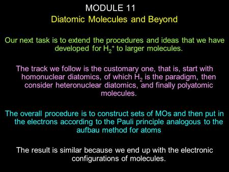 MODULE 11 Diatomic Molecules and Beyond Our next task is to extend the procedures and ideas that we have developed for H 2 + to larger molecules. The track.