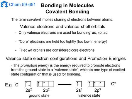 Chem 59-651 Bonding in Molecules Covalent Bonding Valence state electron configurations and Promotion Energies Valence electrons and valence shell orbitals.
