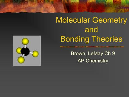 Molecular Geometry and Bonding Theories Brown, LeMay Ch 9 AP Chemistry.