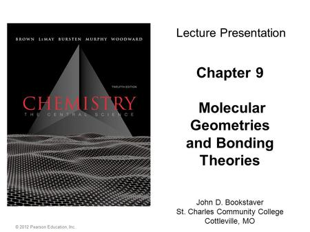 © 2012 Pearson Education, Inc. Chapter 9 Molecular Geometries and Bonding Theories John D. Bookstaver St. Charles Community College Cottleville, MO Lecture.