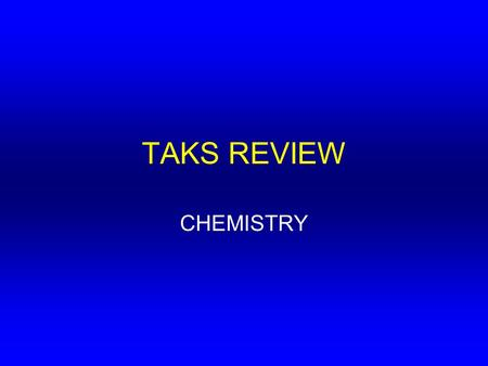TAKS REVIEW CHEMISTRY. Scientific Method Using Data Tables.