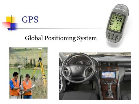 GPS Global Positioning System. Why Do I Care? Since the beginning of recorded history there is evidence that people used indirect methods, like the stars,