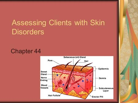 Assessing Clients with Skin Disorders Chapter 44.