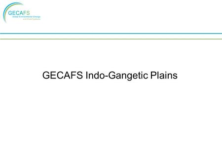 GECAFS Indo-Gangetic Plains. Western Region (1, 2 & 3) high productivity – food surplus high investment in infrastructure major use of fertilisers and.