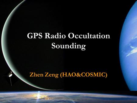 GPS Radio Occultation Sounding Zhen Zeng (HAO&COSMIC)