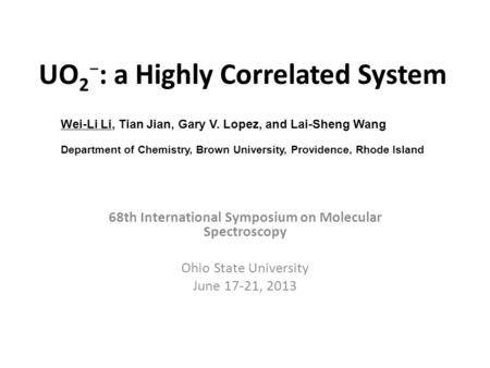68th International Symposium on Molecular Spectroscopy Ohio State University June 17-21, 2013 Wei-Li Li, Tian Jian, Gary V. Lopez, and Lai-Sheng Wang Department.
