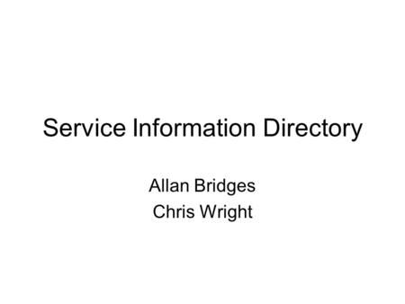 Service Information Directory Allan Bridges Chris Wright.