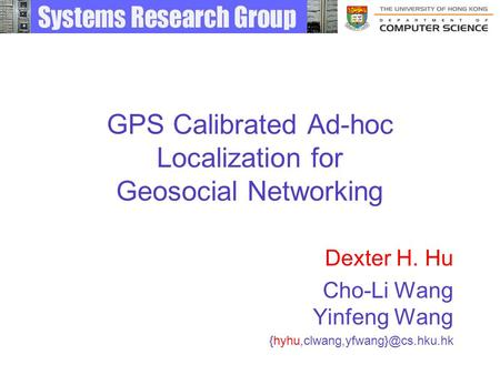 GPS Calibrated Ad-hoc Localization for Geosocial Networking Dexter H. Hu Cho-Li Wang Yinfeng Wang
