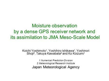 Moisture observation by a dense GPS receiver network and its assimilation to JMA Meso ‑ Scale Model Koichi Yoshimoto 1, Yoshihiro Ishikawa 1, Yoshinori.