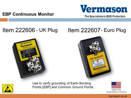 The Specialists in ESD Protection EBP Continuous Monitor Vermason.co.uk Made in the United States of America Item 222606 Item 222607 - UK Plug - Euro Plug.