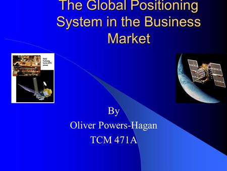 The Global Positioning System in the Business Market By Oliver Powers-Hagan TCM 471A.