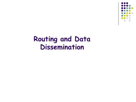 Routing and Data Dissemination. Outline Motivation and Challenges Basic Idea of Three Routing and Data Dissemination schemes in Sensor Networks Some Thoughts.