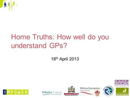 Home Truths: How well do you understand GPs? 18 th April 2013.