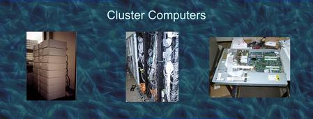 Cluster Computers. Introduction Cluster computing –Standard PCs or workstations connected by a fast network –Good price/performance ratio –Exploit existing.