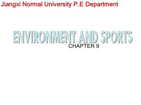 CHAPTER 9 Jiangxi Normal University P.E Department.