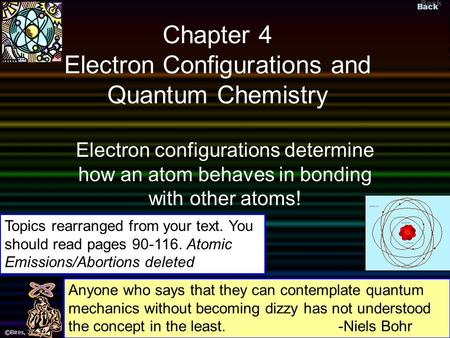 Back ©Bires, 2002 Slide 1 ©Bires, 2004 Chapter 4 Electron Configurations and Quantum Chemistry Electron configurations determine how an atom behaves in.