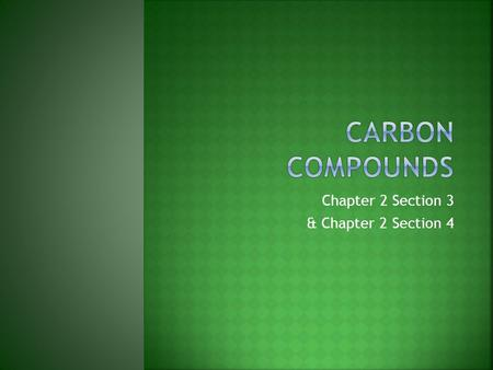 Chapter 2 Section 3 & Chapter 2 Section 4  Believe it or not, carbon is so interesting, there is an ENTIRE branch of chemistry designed to study it!