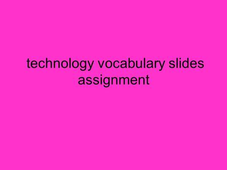 Technology vocabulary slides assignment. Application Definition : A program or group of programs designed for end users. Application software can be divided.