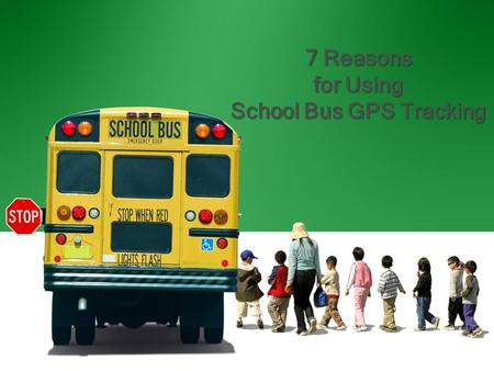 7 Reasons for Using School Bus GPS Tracking 7 Reasons for Using School Bus GPS Tracking.