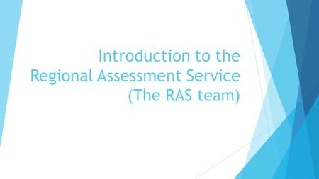 Introduction to the Regional Assessment Service (The RAS team)