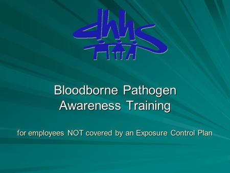 Bloodborne Pathogen Awareness Training for employees NOT covered by an Exposure Control Plan.