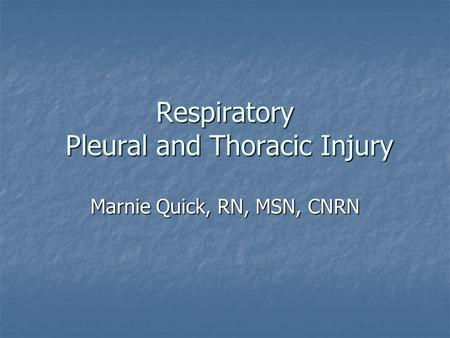 Respiratory Pleural and Thoracic Injury Marnie Quick, RN, MSN, CNRN.