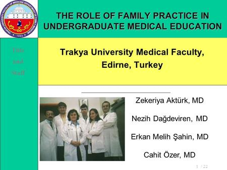 / 221 THE ROLE OF FAMILY PRACTICE IN UNDERGRADUATE MEDICAL EDUCATION Trakya University Medical Faculty, Edirne, Turkey Zekeriya Aktürk, MD Nezih Dağdeviren,