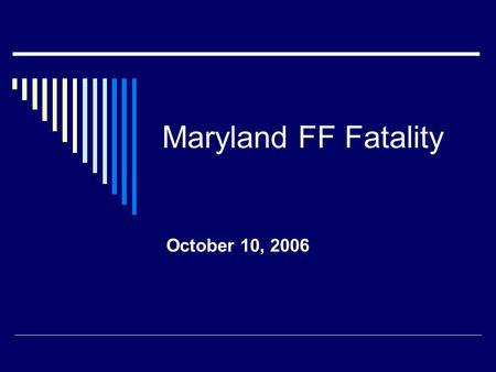 Maryland FF Fatality October 10, 2006. Investigation  NIOSH General Engineer  NIOSH Occupational Safety & Health Specialist  Fire Department Safety.