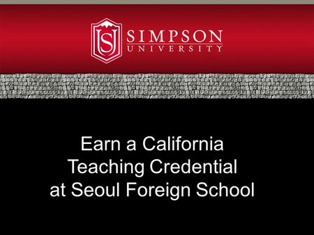 Earn a California Teaching Credential at Seoul Foreign School.