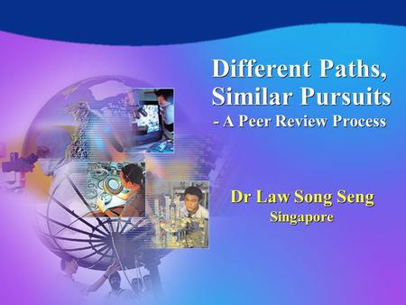 Different Paths, Similar Pursuits - A Peer Review Process Copyright © SSLaw 1 Different Paths, Similar Pursuits Dr Law Song Seng Singapore Dr Law Song.