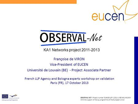 OBSERVAL-NET - Project number 519426-LLP-1-2011-1-BE-KA1-KA1NW With the support of the LLL programme of the European Union French LLP Agency and Bologna.