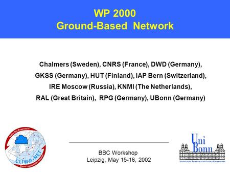Chalmers (Sweden), CNRS (France), DWD (Germany), GKSS (Germany), HUT (Finland), IAP Bern (Switzerland), IRE Moscow (Russia), KNMI (The Netherlands), RAL.