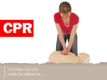 You will learn: a. how to assess an unconscious person b. how to perform CPR on an adult c. how to perform CPR on a child d. how to perform CPR on a baby.