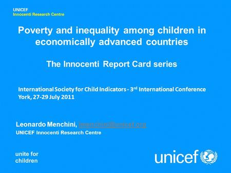 Leonardo Menchini, UNICEF Innocenti Research Centre Poverty and inequality among children in economically advanced.