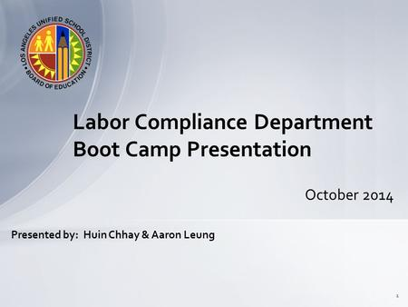 October 2014 Labor Compliance Department Boot Camp Presentation 1 Presented by: Huin Chhay & Aaron Leung.