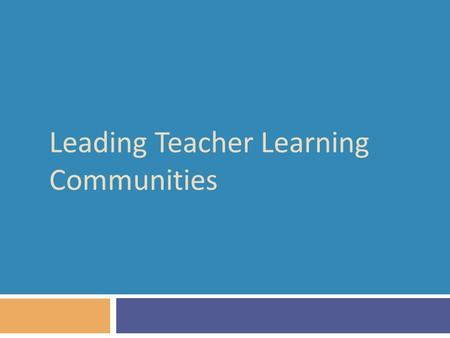 Leading Teacher Learning Communities. A model for teacher learning 42  Content, then process  Content (what we want teachers to change):  Evidence.