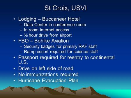 St Croix, USVI Lodging – Buccaneer Hotel –Data Center in conference room –In room internet access –½ hour drive from airport FBO – Bohlke Aviation –Security.