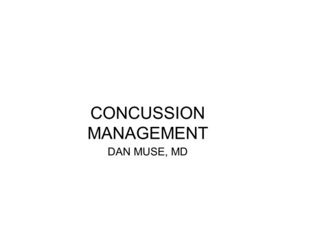 CONCUSSION MANAGEMENT DAN MUSE, MD. CONCUSSION MANAGEMENT THE OBJECT OF CONCUSSION MANAGEMENT IS TO RETURN THE ATHLETE TO HIS/HER NORMAL COGNITIVE LEVEL.