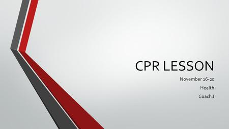 CPR LESSON November 16-20 Health Coach J. CPR History Cardiopulmonary resuscitation, commonly known as CPR, is an emergency procedure performed in an.