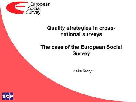 Quality strategies in cross- national surveys The case of the European Social Survey Ineke Stoop.