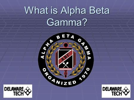 What is Alpha Beta Gamma?. History of ABG®  ABG® was established in 1970 by business chairs and professors to recognize and encourage scholarship among.