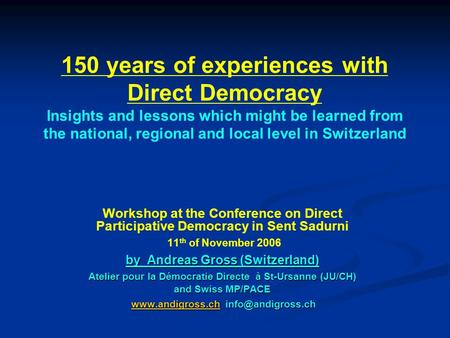 150 years of experiences with Direct Democracy Insights and lessons which might be learned from the national, regional and local level in Switzerland Workshop.