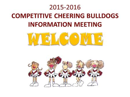 2015-2016 COMPETITIVE CHEERING BULLDOGS INFORMATION MEETING.