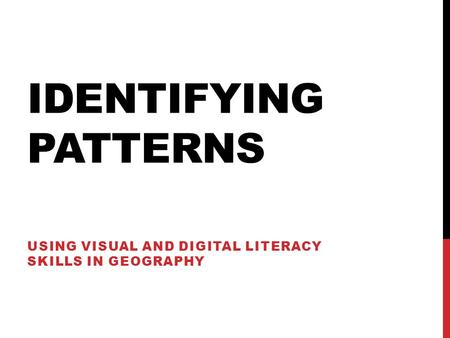 IDENTIFYING PATTERNS USING VISUAL AND DIGITAL LITERACY SKILLS IN GEOGRAPHY.