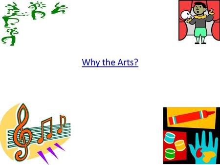 Why the Arts?. Art is … Creativity Problem-Solving History Culture Arts is what makes us HUMAN!